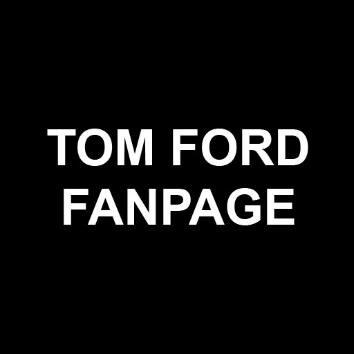 Tom Ford fan page latest news